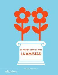 MI PRIMER LIBRO DE ARTE LA AMISTA