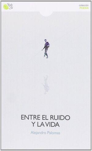 ENTRE EL RUIDO Y LA VIDA