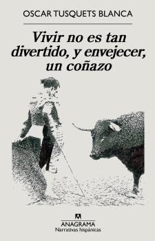 VIVIR NO ES TAN DIVERTIDO, Y ENVEJECER, UN COÑAZO
