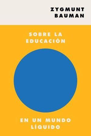 SOBRE LA EDUCACIÓN EN UN MUNDO LÍQUIDO