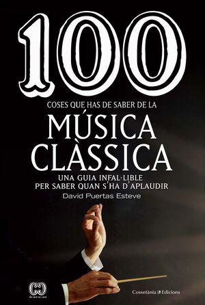 100 COSES QUE HAS DE SABER DE LA MÚSICA CLÀSSICA