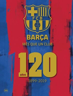 BARÇA MAS QUE UN CLUB 120 AÑOS
